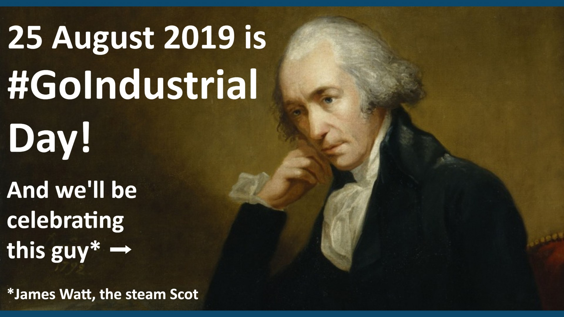portrait painting of james watt with text: 25 august is #GoIndustrial Day